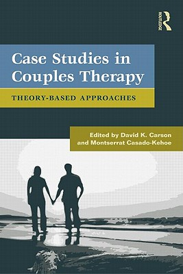 Case Studies in Couples Therapy By Carson, David K. (EDT)/ Casado-kehoe, Montserrat (EDT)